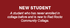 A student who has never enrolled in college before and is new to Red Rocks Community College.