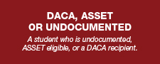 A student who is undocumented, ASSET eligible, or a DACA recipient.