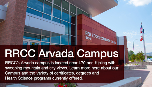 RRCC'S Arvada campus is located near I-70 and Kipling with mountain and city views surrounding the campus.  Learn more here about our campus certificates, degrees and Health Science Programs currently offered.