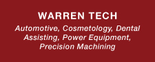 Warren Tech Automotive, Cosmetology, Dental Assisting, Power Equipment, Precision Machining