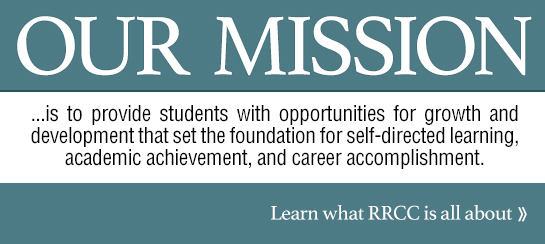 is to provide students with opportunities for growth and development that set the foundation for self-directed learning, academic achievement, and career accomplishment. Learn what RRCC is all about.
