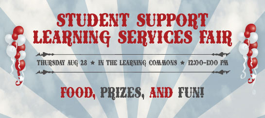 Student Support Learning Services Fair, Thurs. August 28 from 12-1pm.
