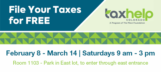 Tax Help Colorado - This free service, which is quick and confidential, will be offered at Red Rocks Community College on Saturdays from February 8 to March 14 from 9 am to 3 pm. Room 1103 - Park in East lot, to enter through east entrance. Parking is free.