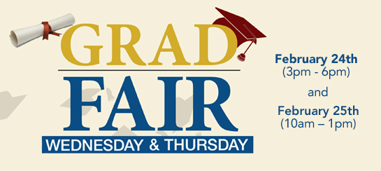GRAD FAIR Wednesday, February 24th (3pm - 6pm) and Thursday, February 25th (10am – 1pm) by the Bookstore in the Great Hall