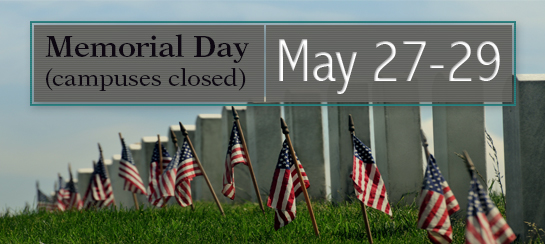 May 27 to May 29  No classes, both campuses closed: Memorial Day