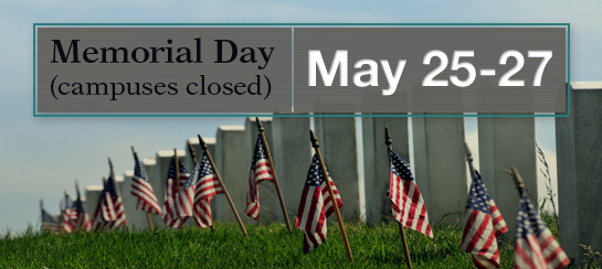 May 25 to May 27  No classes, both campuses closed: Memorial Day