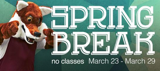 Spring Break; no classes March 23 - March 29, 2015