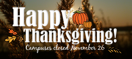 Nov 26 Thanksgiving Holiday (both campuses closed)