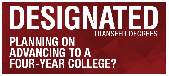 DESIGNATED TRANSFER DEGREES, PLANNING ON ADVANCING TO A FOUR-YEAR COLLEGE? graphic