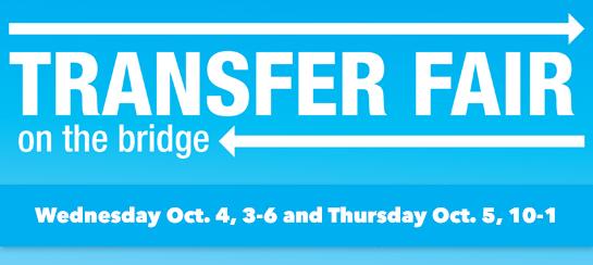College Transfer Fair/Oct 4, 2017/3:00 p.m. - 6:00 p.m. and College Transfer Fair/Oct 5, 2017/10:00 a.m. - 1:00 p.m. on the Bridge