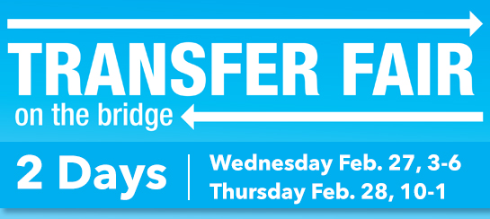 College Transfer Fair/Wednesday Feb 27, 2019 - 3:00pm to 6:00pm and College Transfer Fair/Thursday Feb 28, 2019 - 10:00am to 1:00pm