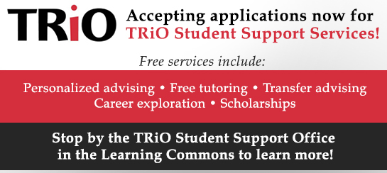 TRiO Student Support Services is now accepting applications! Visit the TRiO site to learn more.