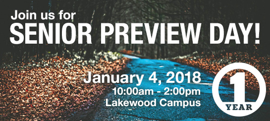 Join us for Senior Preview Day! January 4, 2018, 10:00am-2:00pm, Lakewood Campus