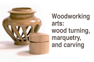 Woodworking arts: wood turning, marquetry, and carving