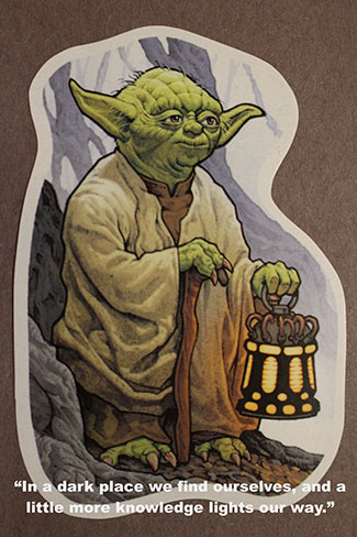 "Yoda - ""In a dark place we find ourselves, and a little more knowledge lights our way."""