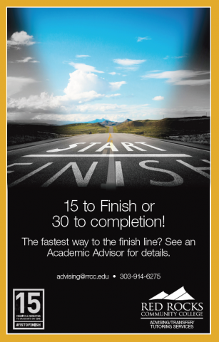 image of a road extending into the distance with a START and FINISH line and the words 15 to Finish of 30 to completion! The fastest way to the finish line? See an Academic Advisor for details. advising@rrcc.edu or 303-914-6275 RRCC and 15 to Finish logos