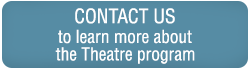 Contact us to learn more about the Theatre programs