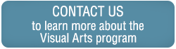 Contact us to learn more about the Visual Arts program