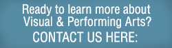Ready to learn more about Visual & Performing Arts? Contact us here: