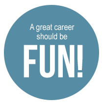 A great career should be fun!